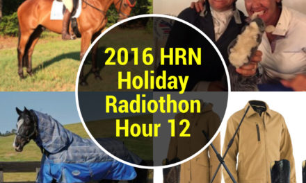 Hour 12 – 8pm-9pm 2016 HRN Holiday Radiothon by Weatherbeeta – Eventing Hour
